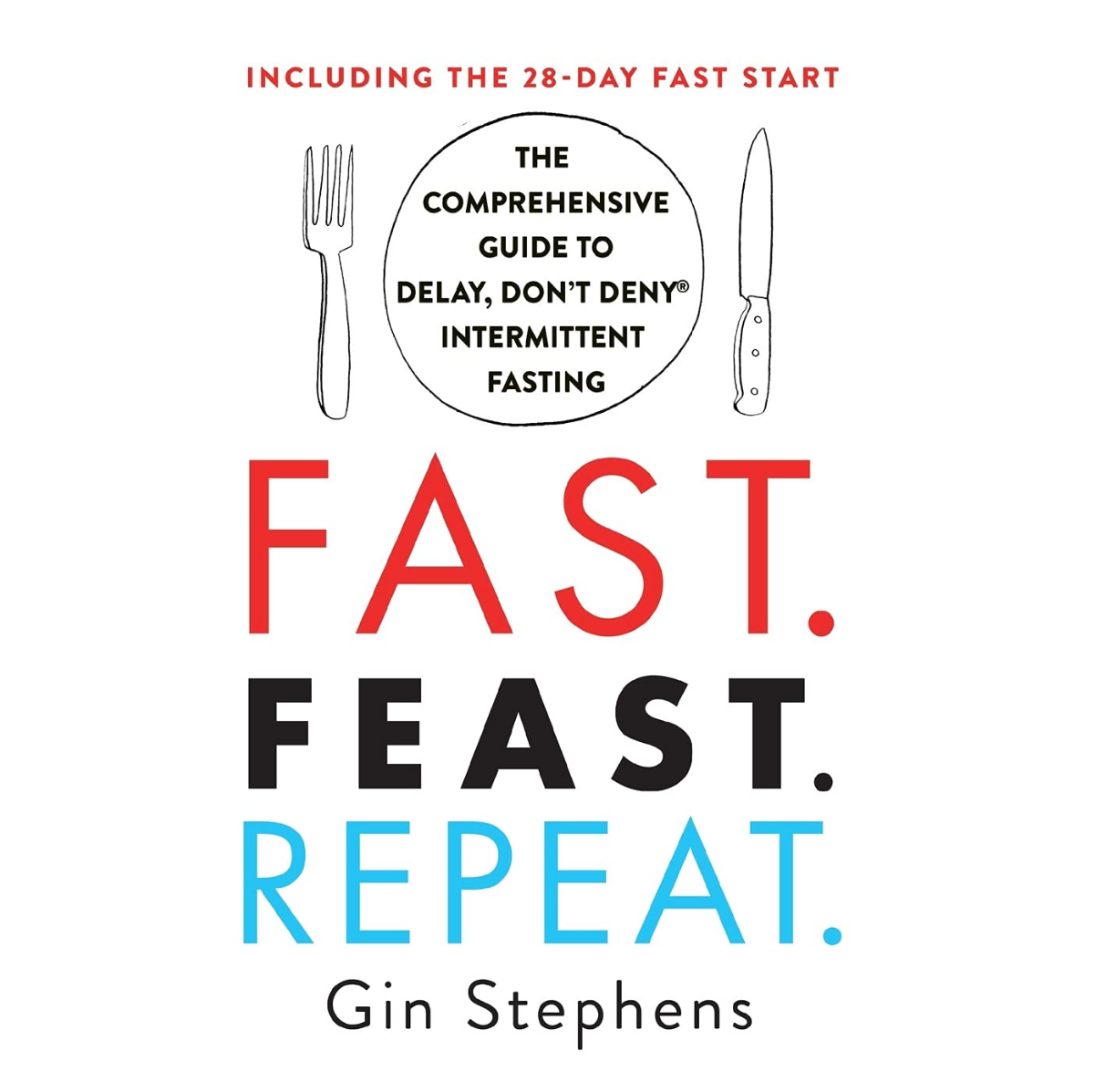 Fast Feast Repeat The Comprehensive Guide to Delay Don t Deny r Intermittent Fasting Including the 28 Day Fast Start Amazon co uk Stephens Gin 9781250757623 Books Favourites